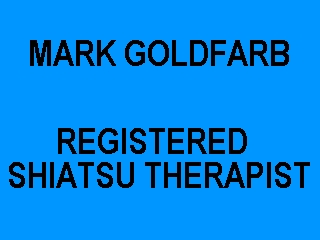 MARK GOLDFARB - CERTIFIED SHIATSU THERAPIST